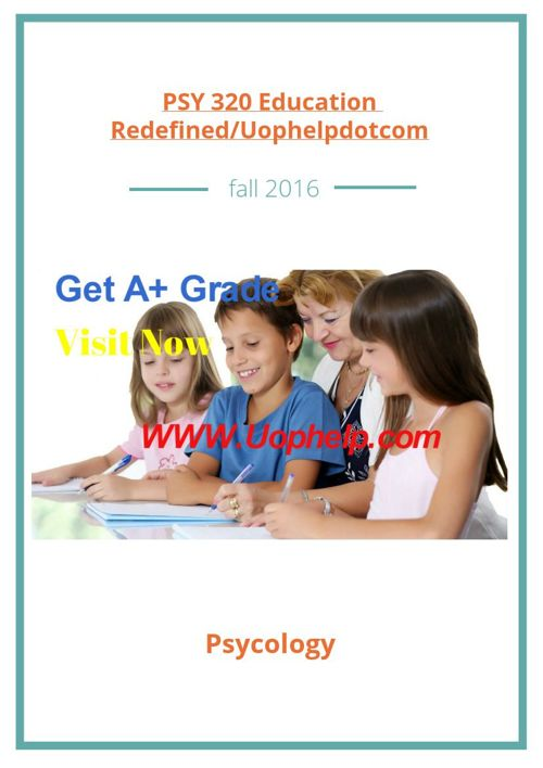 PSY 320 Education Redefined/Uophelpdotcom