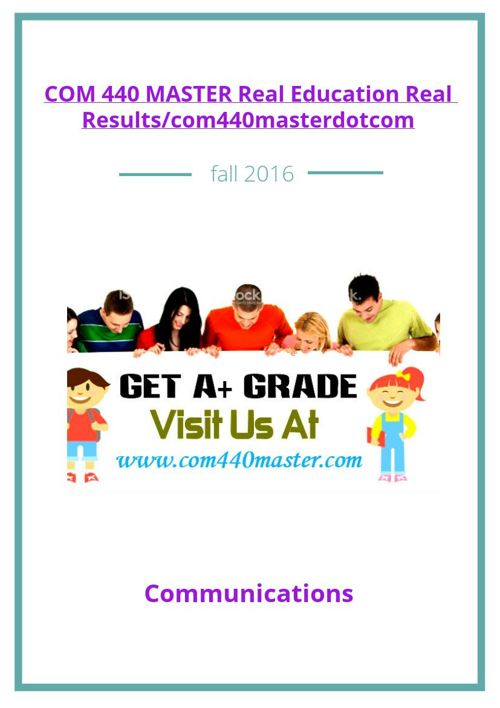 COM 440 MASTER Real Education Real Results/com440masterdotco