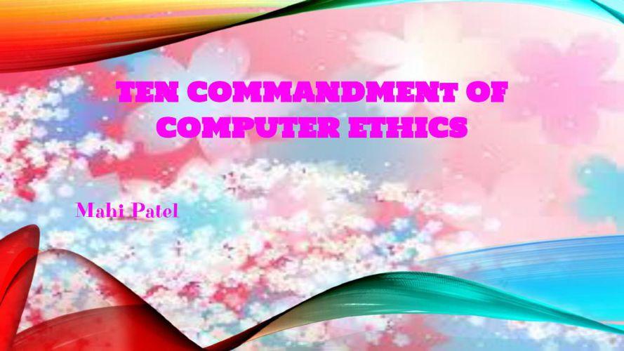 The 10 Commandments of Computer Ethics - Mahi Patel (1)