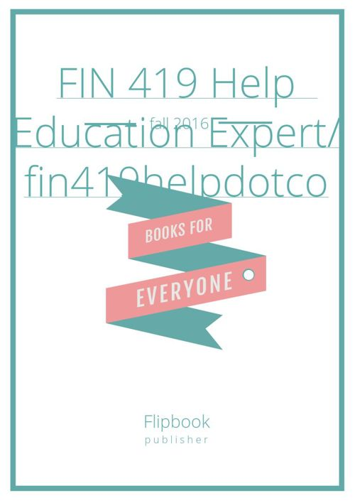 FIN 419 Help  Education Expert/ fin419helpdotcom