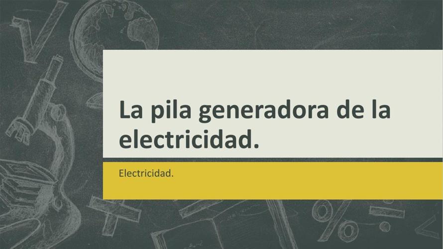 La pila generadora de la electricidad