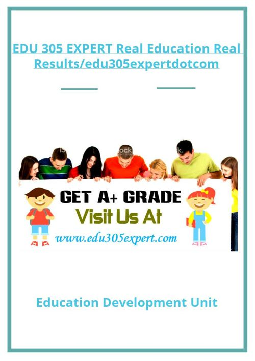 EDU 305 EXPERT Real Education Real Results/edu305expertdotco