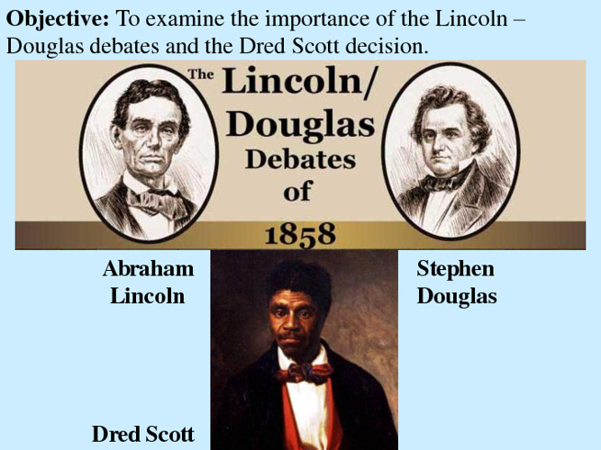 Dred Scott & Lincoln-Douglas