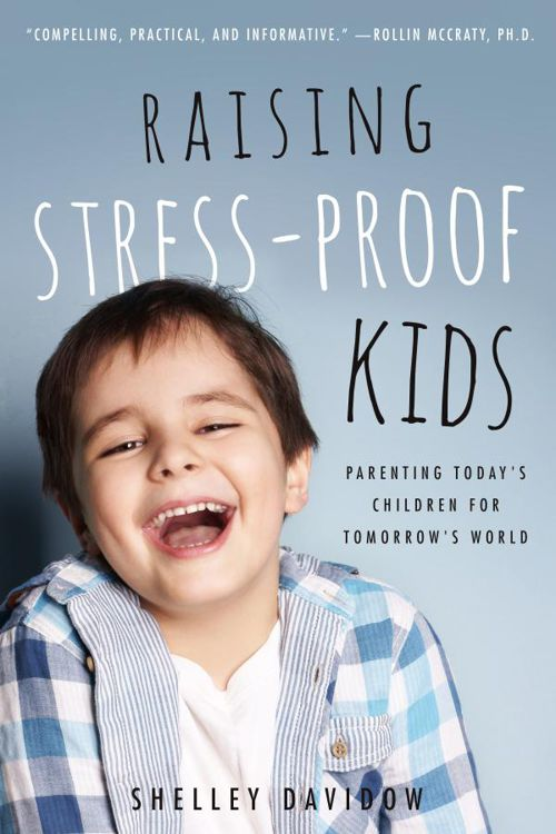 Raising Stress-Proof Kids by Shelley Davidow