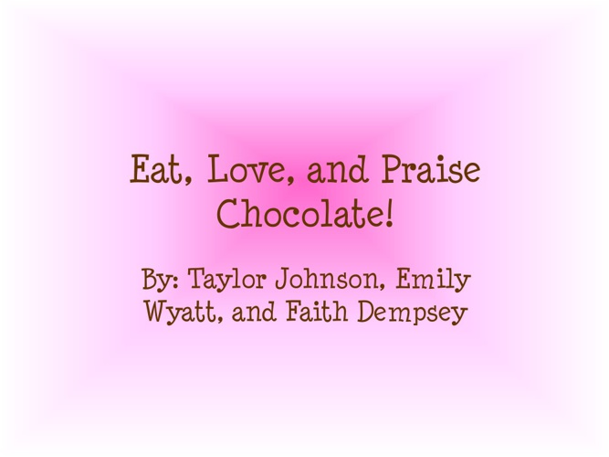 Eat love and praise chocolate