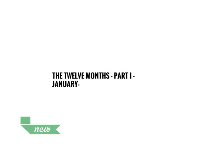 THE TWELVE MONTHS- PART I - JANUARY-AUGUST