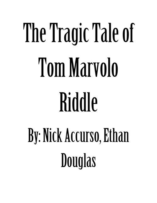 The Tragic Tale of Tom Marvolo Riddle