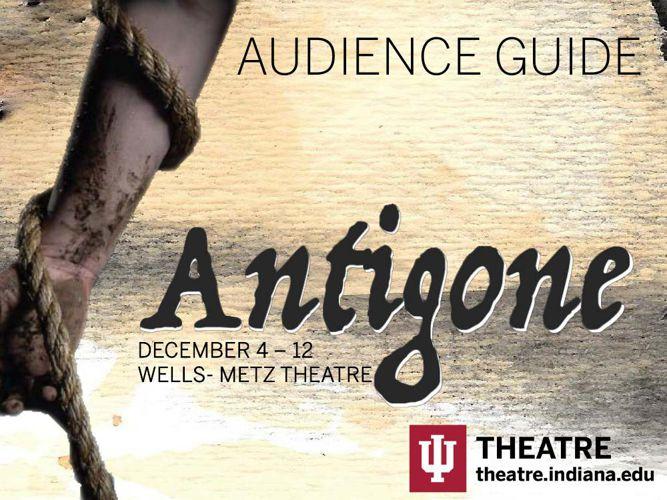 IU Theatre's ANTIGONE Audience Guide