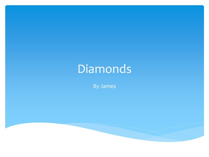 Diamonds By: James
