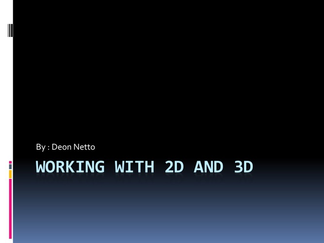 Working with 2D and 3D