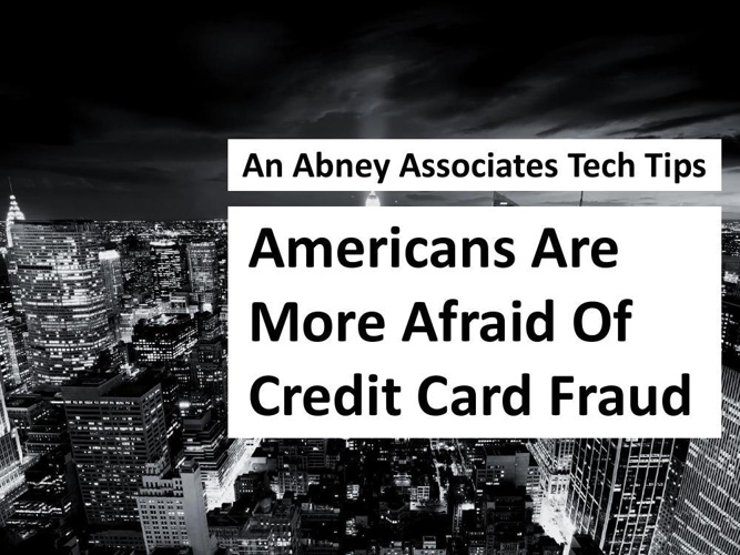 An Abney Associates Tech Tips: Americans Are More Afraid Of Cred