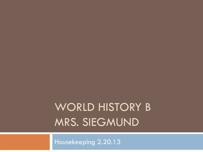 World History B HouseKeeping 2.20.13