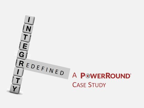 PowerRound Case Study-Integrity Redefined