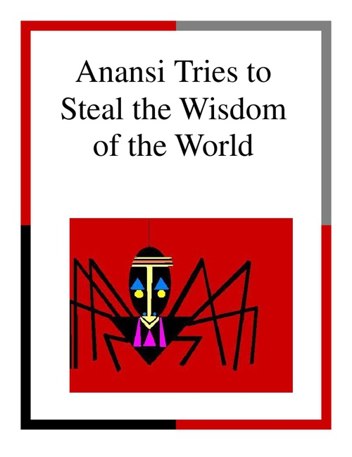 Anansi Tries to Steal the Wisdom of the World