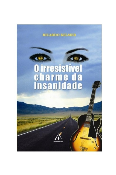 Ricardo Kelmer - O Irresistivel Charme da Insanidade