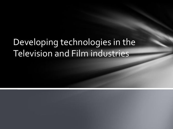 (552686025) Developing technologies in the Television and Film i