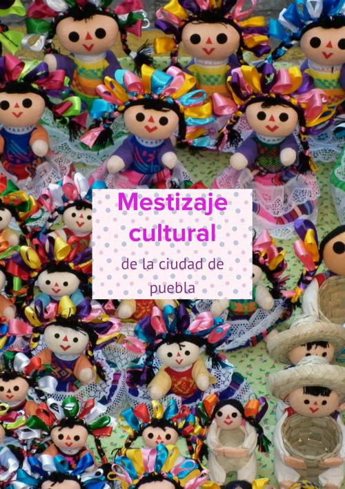 Mestizaje Cultural de la ciudad de Puebla