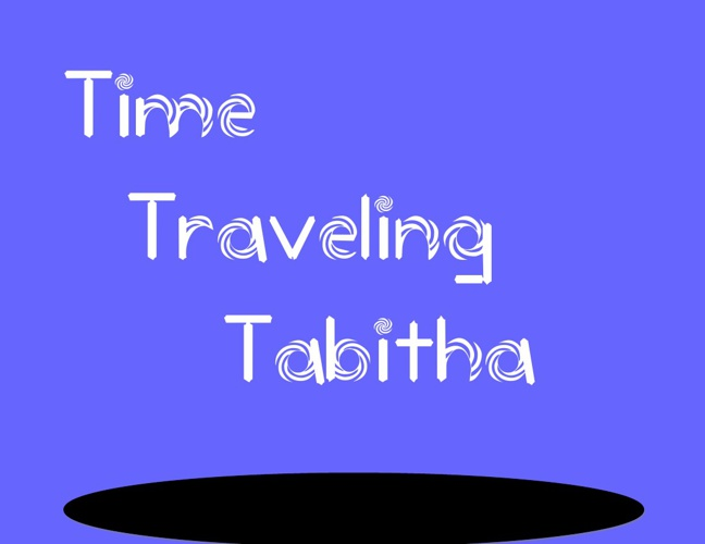 Time Traveling Tabitha Part 2