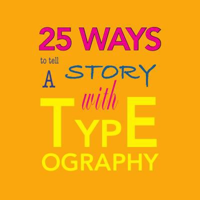 25 Ways to Tell A Story With Typography
