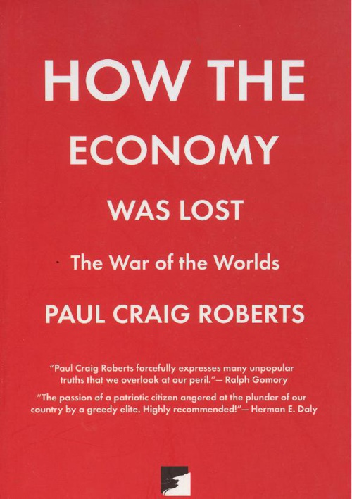 How the Economy Was Lost - Roberts, Paul Craig