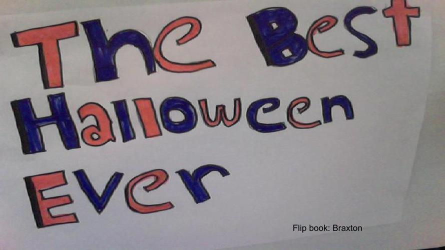 Braxton's Flipbook - The best halloween ever