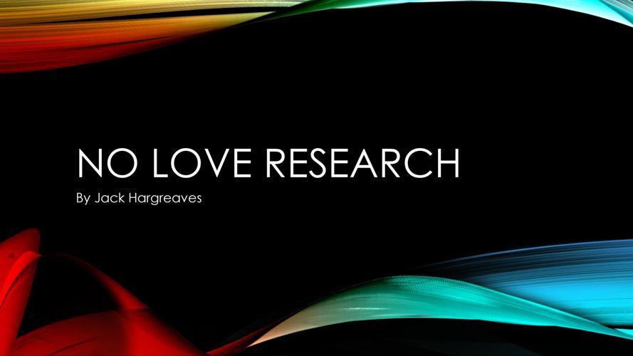 No Love research