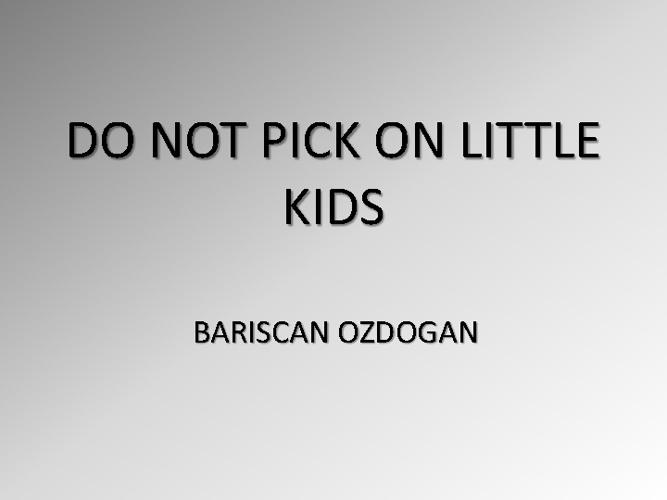 Do Not Pick on Little Kids