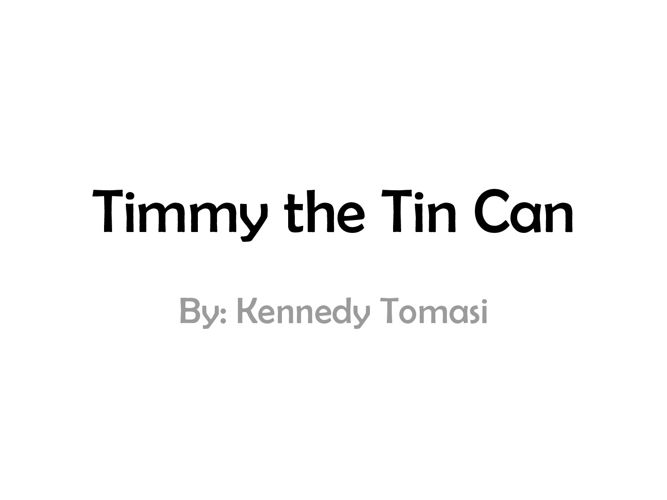 Timmy the Tin Can