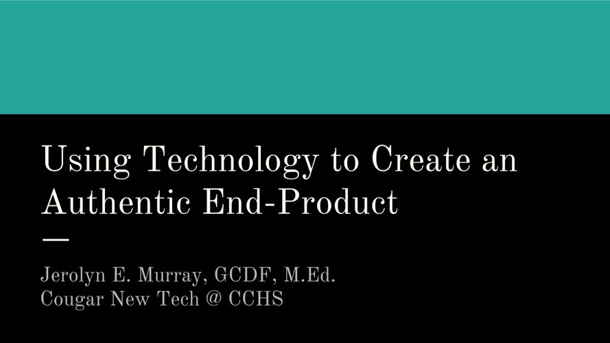 Using Technology to Create an Authentic End-Product