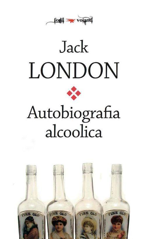 Autobiografia alcoolica Jack London