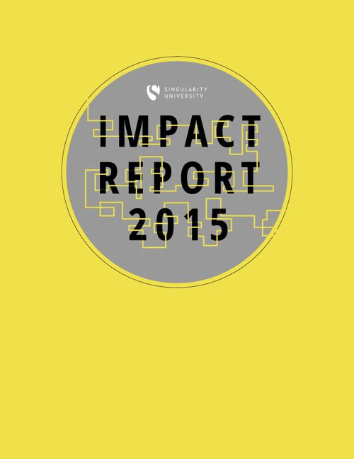 Singularity University 2015 Impact Report