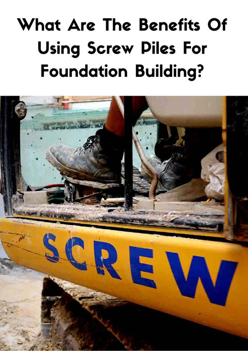 What Are The Benefits Of Using Screw Piles For Foundation Buildi