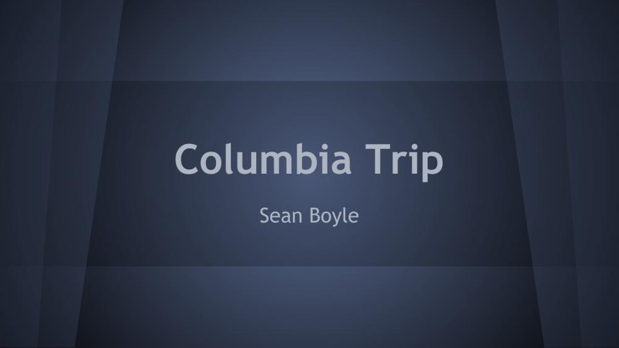 Columbia Trip
