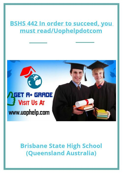 BSHS 442 In order to succeed, you must read/Uophelpdotcom