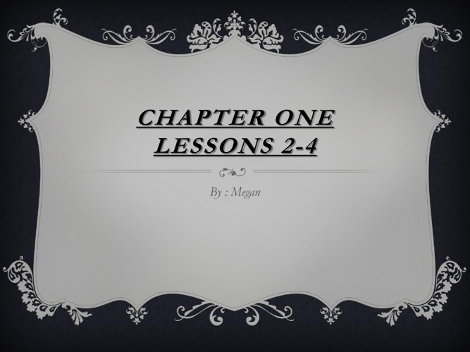 Chapter 1 lessons 2 - 4