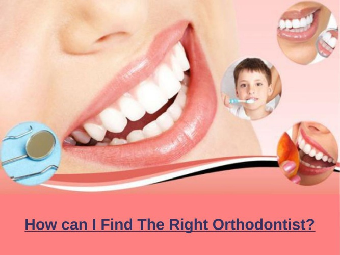 How can I Find The Right Orthodontist?