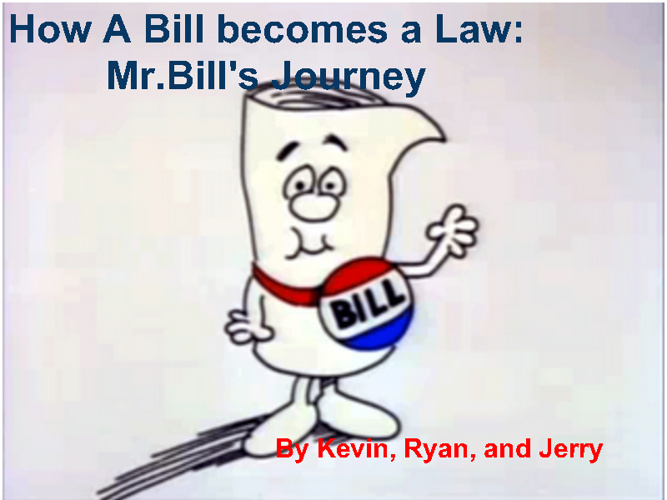 How A Bill becomes a Law. by Kevin, Ryan, and Jerry