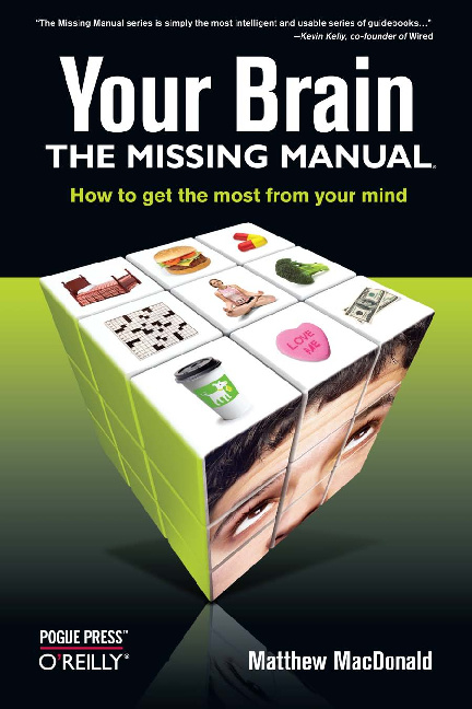 Your Brain, The Missing Manual