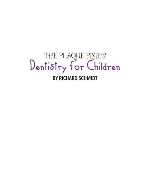 The Plaque Pixie's Complete Guide To Dentistry For Children