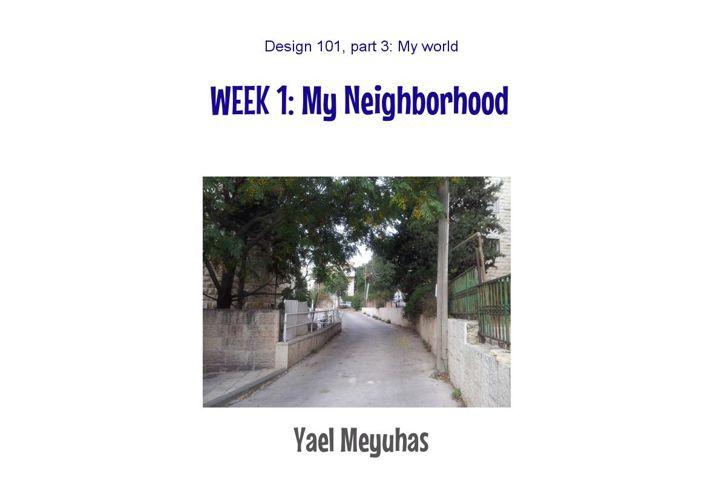 Design 101 part 3 - My Neighborhood, By Yael Meyuhas