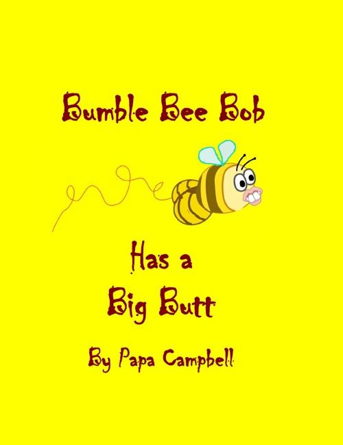 Bumble Bee Bob has a Big Butt