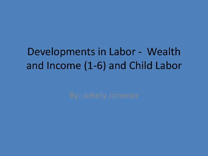 Developments in Labor -  Wealth and Income (1-6) and Child Labor