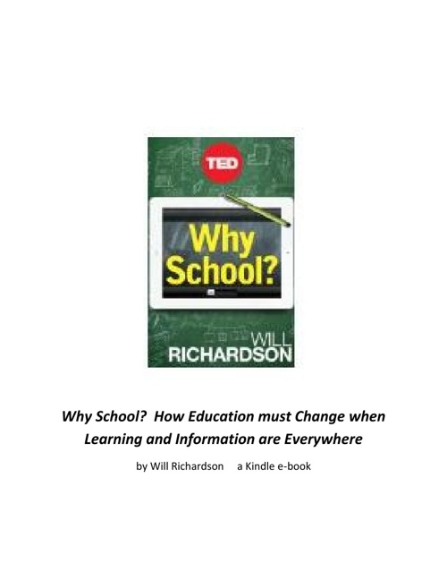 Why School? How Education must Change when Learning and Informat