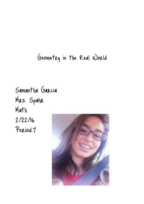 Geometry in the Real world Samantha Garcia Period:7