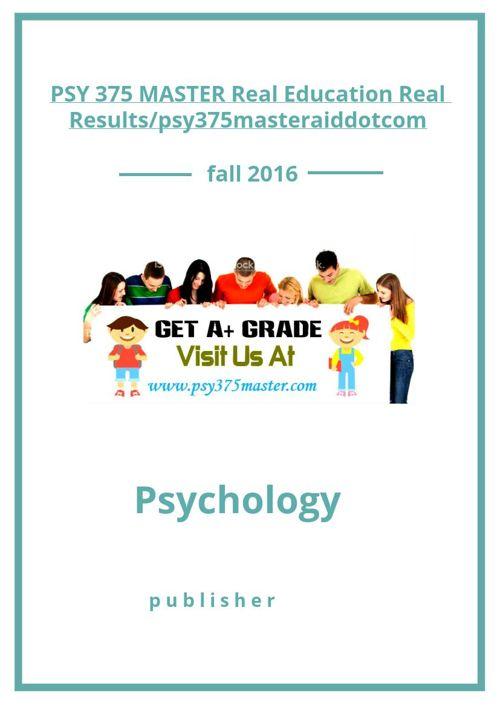 PSY 375 MASTER Real Education Real Results/psy375masteraiddo
