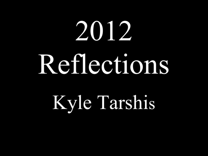 Kyle T. 2012 reflection