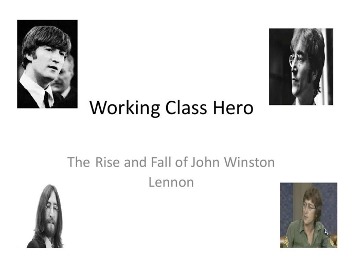 Working Class Hero: The Rise and Fall of John Winston Lennon