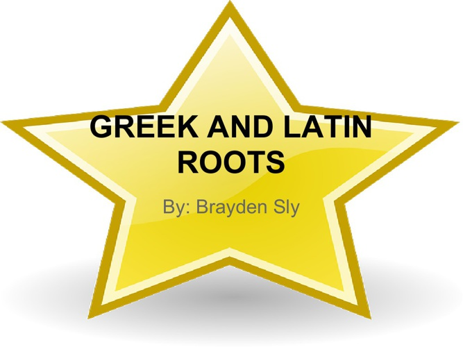 greek and latin roots by Brayden Sly (STAR TIME)