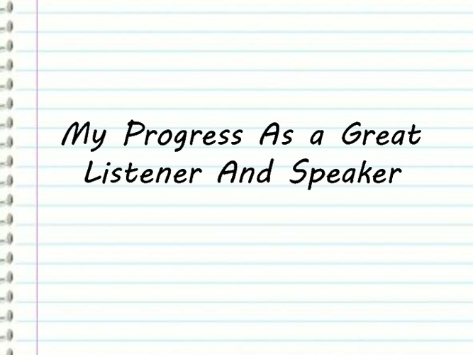 My Progress as a Great Listener and Speaker