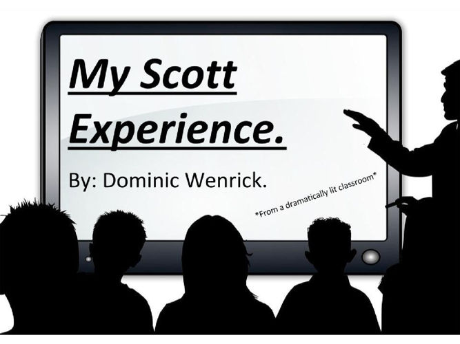 My Scott Experience.